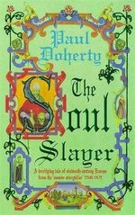 The Soul Slayer :  A Terrifying Tale of Sixteenth-Century Europe from the Master Storyteller - Paul Doherty