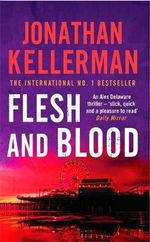 Flesh and Blood : Alex Delaware Series : Book 15 - Jonathan Kellerman
