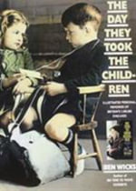 The Day They Took the Children : Illustrated Personal Memories of Britain's 3, 500, 000 Evacuees - Ben Wicks