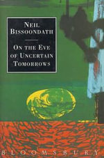 On the Eve of Uncertain Tomorrows - Neil Bissoondath