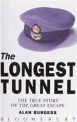 The Longest Tunnel : The True Story of the Great Escape - Alan Burgess