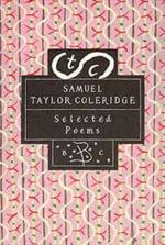 Samuel Taylor Coleridge : Selected Poems - Samuel Taylor Coleridge