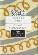 Utopia and Other Places : Bloomsbury Classics Ser. - Richard Eyre