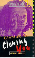 Cloning Me, Cloning You : Weird World S. - Anthony Masters