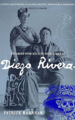 Dreaming with His Eyes Open : Life of Diego Rivera - Patrick Marnham