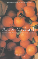 Poems : WITH The Weight of Oranges AND Miner's Pond AND Skin Divers - Anne Michaels