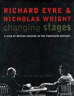 Changing Stages : A View of British Theatre in the 20th Century - Richard Eyre