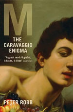M : The Caravaggio Enigma - Peter Robb