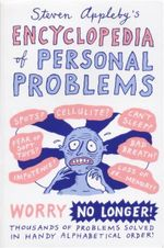 Steven Appleby's Encyclopaedia of Personal Problems : Worry No Longer! Thousands of Problems Solved in Handy Alphabetical Order! - Steven Appleby