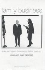 Family Business : Selected Letters Between a Father and Son - Allen Ginsburg