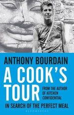A Cook's Tour : In Search of the Perfect Meal - Anthony Bourdain