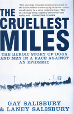 The Cruellest Miles : The Heroic Story of Dogs and Men in a Race Against an Epidemic - Gay Salisbury
