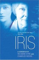 Iris : A Screenplay - Richard Eyre
