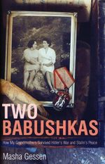 Two Babushkas : How My Grandmothers Survived Hitler's War and Stalin's Peace - Masha Gessen