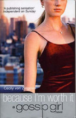 Because I'm Worth It : A Gossip Girl Novel - Cecily von Ziegesar