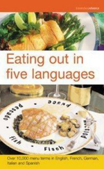 Eating Out in Five Languages : Over 10,000 Menu Terms in English, French, German, Italian, Spanish - Reference Bloomsbury