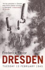 Dresden : Tuesday, 13 February, 1945 - Frederick Taylor