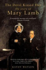 The Devil Kissed Her : The Story of Mary Lamb - Kathy Watson