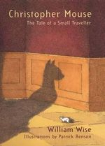 Christopher Mouse : The Tale of a Small Traveller - William Wise