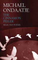 The Cinnamon Peeler : Selected Poems - Michael Ondaatje