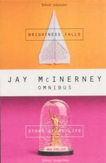 Brightness Falls & Story of My Life : 2 Books in 1 Volume - Jay McInerney