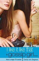 I Like it Like That : A Gossip Girl Novel - Cecily von Ziegesar