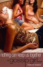 Nothing Canl Keep Us Together : A Gossip Girl Novel - Cecily von Ziegesar
