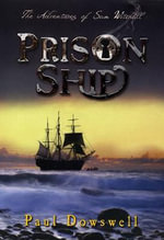 Prison Ship : The Adventures of Sam Witchall - Paul Dowswell