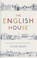 The English House : The Story of a Nation at Home - Clive Aslet