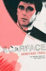 Scarface : The Original Novel of the Classic Film - Armitage Trail