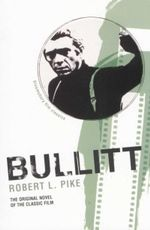 Bullitt : The Original Novel Of The Classic Film - Robert L. Pike