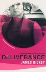 Deliverance : The Original Novel Of The Classic Film - James Dickey