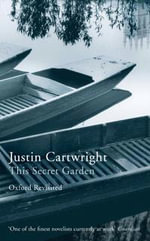 This Secret Garden : Oxford Revisited - Justin Cartwright