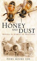 Honey and Dust : Travels in Search of Sweetness - Piers Moore Ede