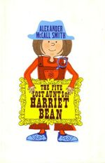 The Five Lost Aunts of Harriet Bean - Alexander McCall Smith