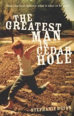 The Greatest Man in Cedar Hole : How Two Boys Discover What It Takes To Be Great - Stephanie Doyon