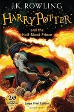 Harry Potter and the Half-Blood Prince : Harry Potter Series : Book 6 - Large print edition - J. K. Rowling
