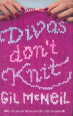 Divas Don't Knit : What do you do when your life starts to unravel? - Gil McNeil