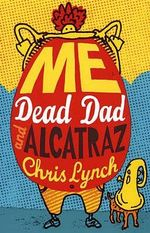 Me, Dead Dad and Alcatraz - Chris Lynch