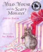Milo Mouse and the Scary Monster - Louis Baum
