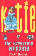Katie and the Revolting Wedding - Mary Hooper
