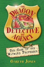 The Case of the Wayward Professor : The Dragon Detective Agency Series : Book 2 - Gareth P. Jones