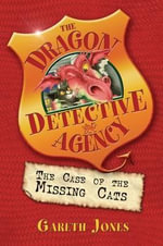 The Case of the Missing Cats : The Dragon Detective Agency Series : Book 1 - Gareth P. Jones