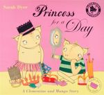 Princess For A Day : A Clementine and Mungo Story - Sarah Dyer