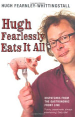 Hugh Fearlessly Eats it All : Dispatches from the Gastronomic Frontline - Hugh Fearnley-Whittingstall