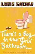 There's a Boy in the Girls' Bathroom : Rejacketed - Louis Sachar