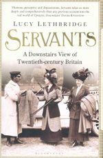 Servants : A Downstairs View of Twentieth-century Britain - Lucy Lethbridge
