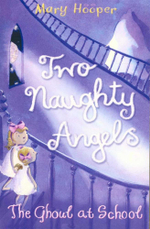 The Ghoul at School : Two Naughty Angels - Mary Hooper