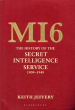 MI6 : The History of the Secret Intelligence Service 1909-1949 - Keith Jeffery