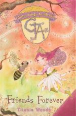 Friends Forever : Glitterwings Academy Book 3 - Titania Woods